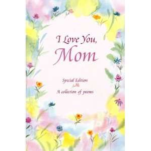 com I Love You, Mom Poems about Lifes Greatest GiftHaving a Mom