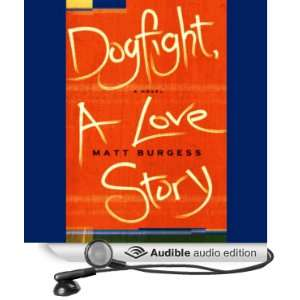 Dogfight, A Love Story (Audible Audio Edition) Matt