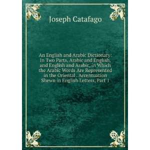 An English and Arabic Dictionary In Two Parts, Arabic and English