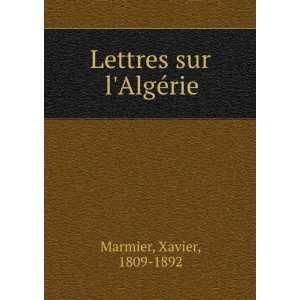 Lettres sur lAlgérie: Xavier, 1809 1892 Marmier: Books