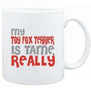 Mug White  MY Toy Fox Terrier IS TAME, REALLY  Dogs