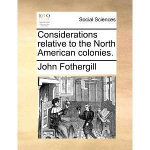 the North American colonies. (9781170499139): John Fothergill: Books