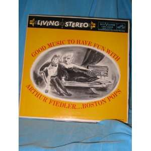 GOOD MUSIC TO HAVE FUN WITH/ARTHUR FIEDLER, BOSTON POPS   RCA LSC
