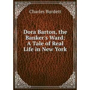 Dora Barton, the Bankers Ward: A Tale of Real Life in New