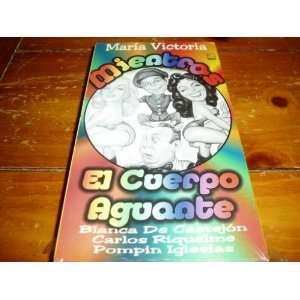 Mientras El Cuerpo Aguante [VHS]: Maria Victoria: Movies