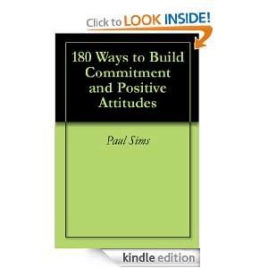 180 Ways to Build Commitment and Positive Attitudes Paul Sims