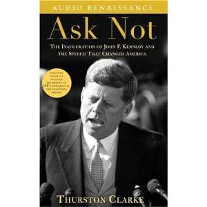 Ask Not The Inauguration of John F. Kennedy and the