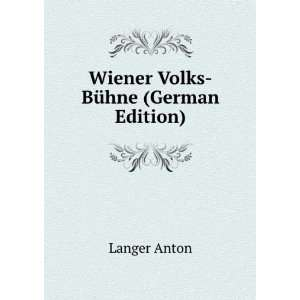 Wiener Volks Bühne (German Edition) Langer Anton Books