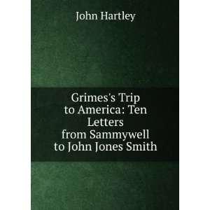 : Ten Letters from Sammywell to John Jones Smith: John Hartley: Books