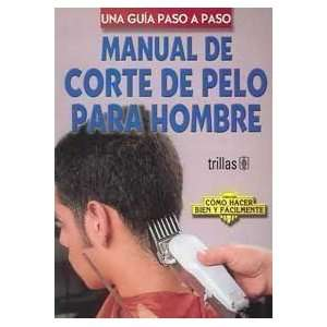 De Corte De Pelo Para Hombre / Manual of Hair Cutting for Men Una
