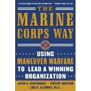 The Marine Corps Way: Using Maneuver Warfare to Lead a Winning