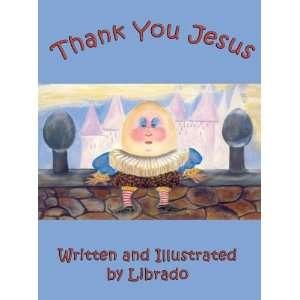 Thank You Jesus (9781598793178) Librado Books