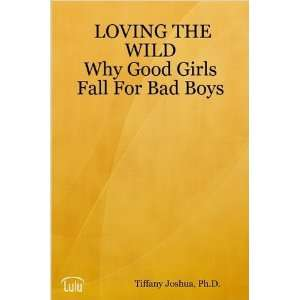 LOVING THE WILD Why Good Girls Fall For Bad Boys Books