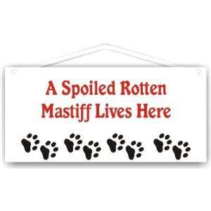 Spoiled Rotten Mastiff Lives Here
