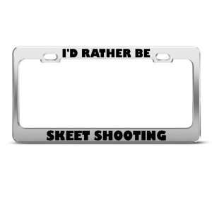 Id Rather Be Skeet Shooting License Plate Frame Stainless
