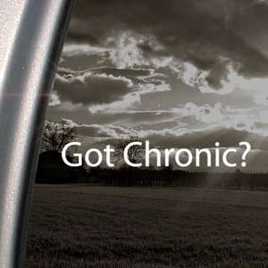 Got Chronic? Decal Pot Weed Marijuana Window Sticker Arts