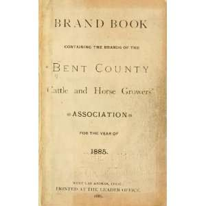 Brand Book, Containing The Brands Of The Bent County Cattle
