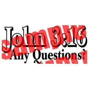 JOHN 316 ANY QUESTIONS CHRISTIAN WHITE VINYL DECAL STICKER