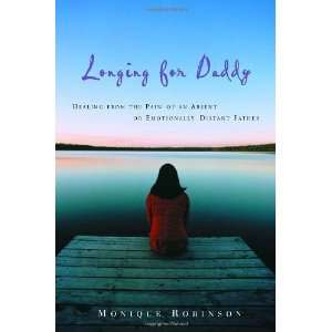 Longing for Daddy: Healing from the Pain of an Absent or