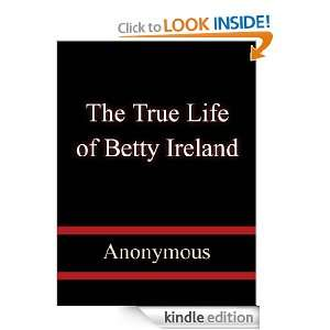 The True Life of Betty Ireland Anonymous  Kindle Store
