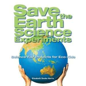 Save the Earth Science Experiments: Science Fair Projects for Eco Kids