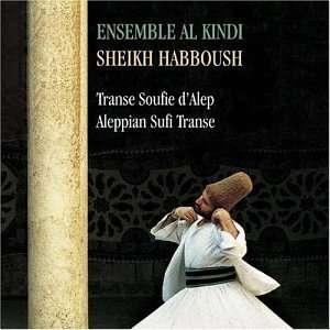 Aleppian Sufi Trance: Sheikh Habboush, Al Kindi Ensemble: Music