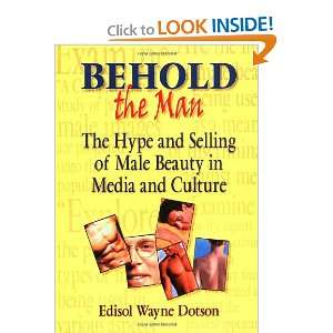Behold the Man: The Hype and Selling of Male Beauty in