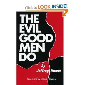 The Evil Good Men Do (9781907861307): Jeffrey Hamm: Books