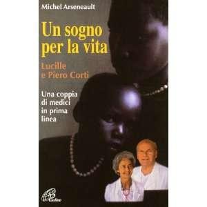 Un sogno per la vita. Lucille e Piero Corti. Una coppia di