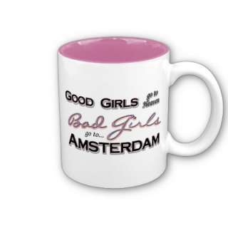 Good Girls Go To Heaven Bad Girls Go To Amsterdam Coffee Mugs from