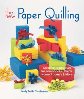 The New Paper Quilling: Creative Techniques for Scrapbooks, Cards